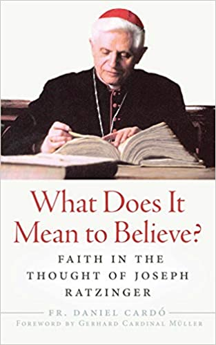 What Does it Mean to Believe?: Faith in the Thought of Joseph Ratzinger