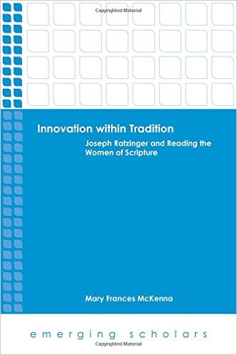 Innovation nnwithin Tradition: Joseph Ratzinger and Reading the Women of Scripture
