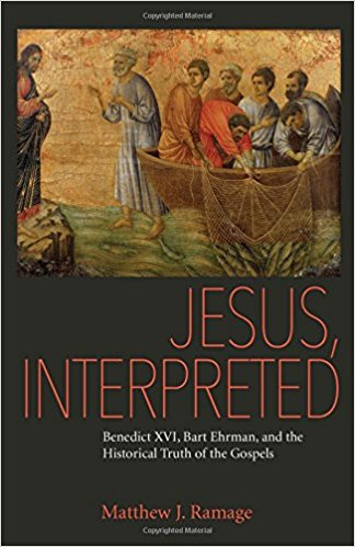 Jesus, Interpreted: Benedict XVI, Bart Ehrman, and the Historical Truth of the Gospels