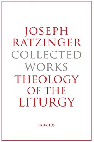 Joseph Ratzinger - Collected Works: Theology of the Liturgy